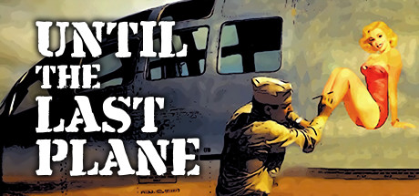 Until the Last Plane Game Free Download